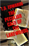 The Peculiar Case of the Lakewoods by T.D. Edwards