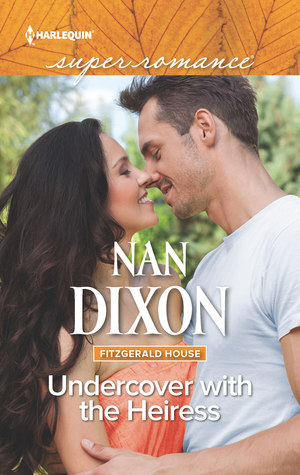 Undercover with the Heiress by Nan Dixon