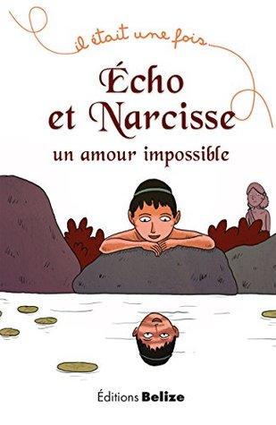 Écho et Narcisse, un amour impossible: La mythologie pour les plus jeunes (Il était une fois t. 7)