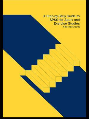 A Step-By-Step Guide to SPSS for Sport and Exercise Studies: A Step-By-Step Guide for Students