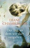 Der Tag, an dem wir dich vergaßen by Diane Chamberlain