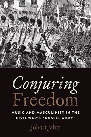 """Conjuring Freedom: Music and Masculinity in the Civil War's """"Gospel Army"""""""