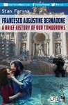 Francesco Augustine Bernadone: A Brief History of Our Tomorrows (Love and Fear: The Future is Bucharest Book 1)