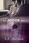 P.S. I Spook You