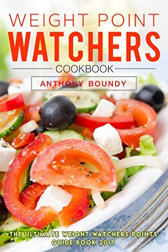 Weight Point Watchers Cookbook: The Ultimate Weight Watchers Points Guide Book 2017