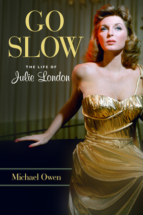 Go Slow The Life Of Julie London By Michael Owen