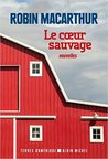Le Coeur sauvage by Robin MacArthur