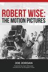 Robert Wise: The Motion Pictures