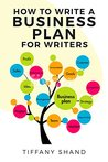How To Write A Business Plan For Writers by Tiffany Shand