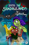 Into the Shadowlands (Monster or Die, #2)