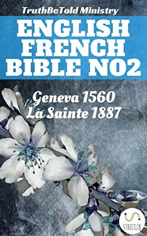 English French Bible No2: Geneva 1560 - La Sainte 1887 (Parallel Bible Halseth)