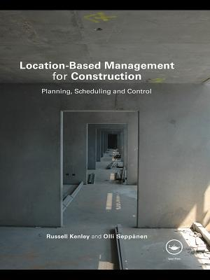 Location-Based Management for Construction: Planning, Scheduling and Control