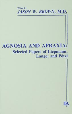 """Agnosia and Apraxia: Selected Papers of Liepmann, Lange, and P""""tzl"""