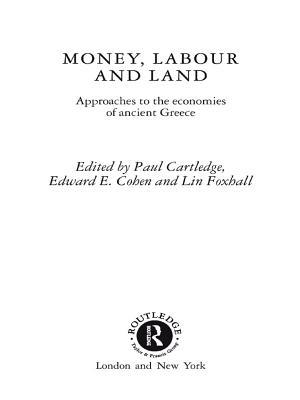 Money, Labour and Land: Approaches to the Economics of Ancient Greece