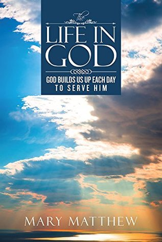 The Life In God: God Builds Us Up Each Day To Serve Him