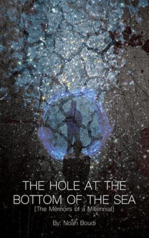 The Hole at the Bottom of the Sea: Memoirs of a Millennial