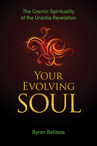 Your Evolving Soul: The Cosmic Spirituality of the Urantia Revelation