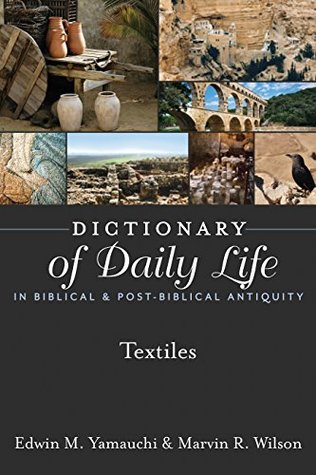 Dictionary of Daily Life in Biblical & Post-Biblical Antiquity: Textiles