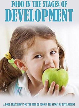 Food In The Stages Of Development, a Book That Shows You The Role Of Food In The Stages Of Development