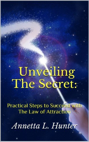 Unveiling The Secret: Practical Steps to Succeed with The Law of Attraction