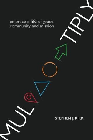 Multiply: embrace a life of grace, community and mission