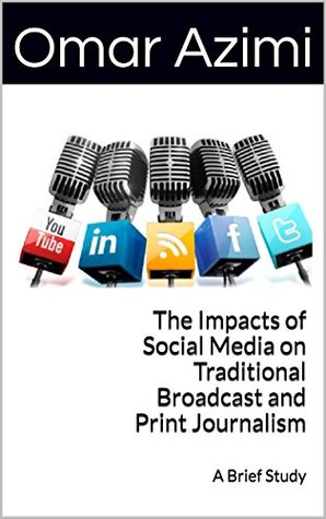 The Impacts of Social Media on Traditional Broadcast and Print Journalism: A Brief Study