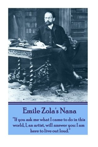 """Emile Zola's Nana: """"If you ask me what I came to do in this world, I, an artist, will answer you: I am here to live out loud."""""""