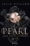 Pearl - Liebe macht sterblich by Julie Heiland