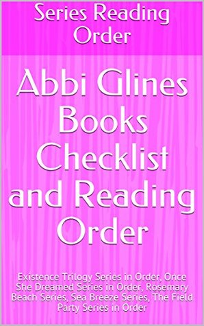 Abbi Glines Books Checklist and Reading Order: Existence Trilogy Series in Order, Once She Dreamed Series in Order, Rosemary Beach Series, Sea Breeze Series, The Field Party Series in Order