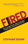 Fired: Why Losing Your Job Is The Best Thing That Can Happen To You