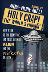 Holy Crap! The World is Ending! by Anna-Marie Abell