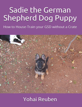 Sadie the German Shepherd Dog Puppy: How to House-Train your GSD without a Crate