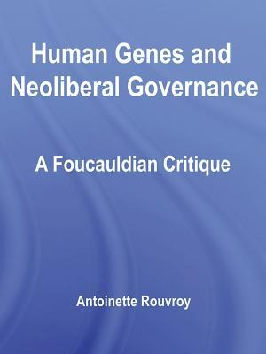 Human Genes and Neoliberal Governance: A Foucauldian Critique