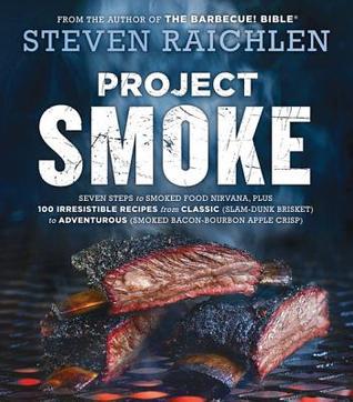 Project smoke: seven steps to smoked food nirvana, plus 100 irresistible recipes from classic (slam-dunk brisket) to adventurous (smoked bacon-bourbon apple crisp) par Steven Raichlen