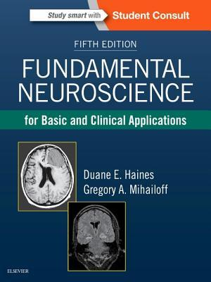 Fundamental Neuroscience for Basic and Clinical Applications por Duane E. Haines, Gregory A. Mihailoff