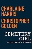 Haunted (The Cemetery Girl Trilogy #3)