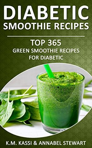 Diabetic Smoothie Recipes: Top 365 Green Smoothie Recipes for Diabetic (Diabetic Smoothies Book 2)