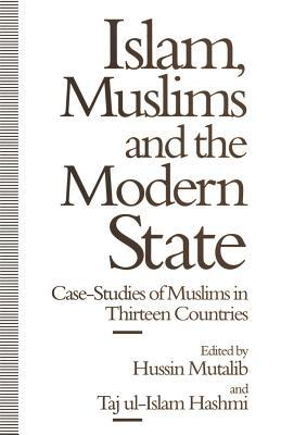 Islam, Muslims and the Modern State: Case-Studies of Muslims in Thirteen Countries