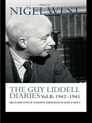 The Guy Liddell Diaries Vol 2: 1942-1945: Mi5's Director of Counter-Espionage in World War II