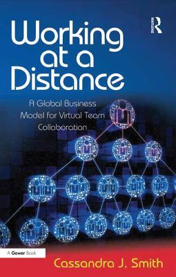 Working at a Distance: A Global Business Model for Virtual Team Collaboration