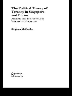 The Political Theory of Tyranny in Singapore and Burma: Aristotle and the Rhetoric of Benevolent Despotism