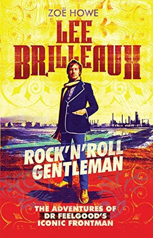 Lee Brilleaux: Rock'n'Roll Gentleman: The Adventures of Dr Feelgood's Iconic Frontman