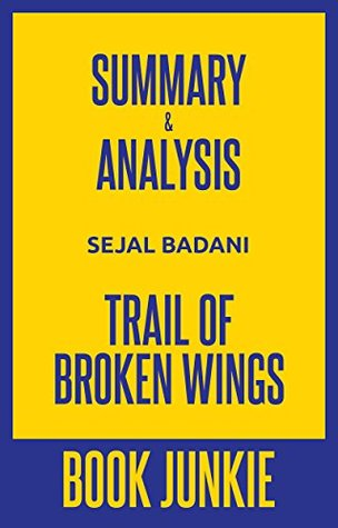 Summary & Analysis - Trail of Broken Wings: by Sejal Badani