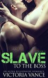 Slave To The Boss (Book Three): An Alpha Billionaire Romance