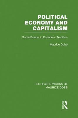 political economy and capitalism some essays in economic political economy and capitalism some essays in economic tradition by maurice dobb
