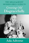 The Mills & Boon Modern Girl's Guide to Growing Old Disgracefully (Mills & Boon A-Zs, Book 6)