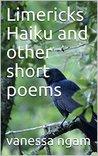 Limericks Haiku and Other Short Poems by Vanessa Ngam