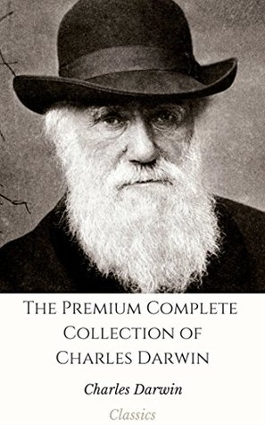 The Premium Complete Collection of Charles Darwin (Annotated): (Collection Includes On the Origin of Species, The Descent of Man, Insectivorous Plants, The Voyage of the Beagle, More)
