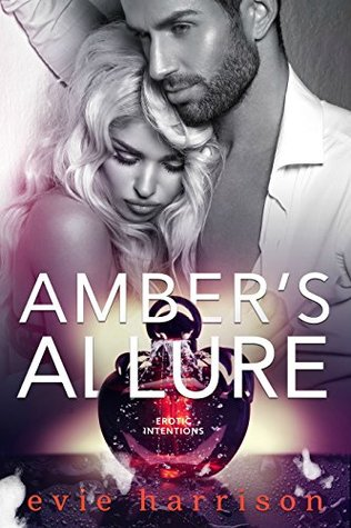 Amber's Allure An Erotic Intentions Book by Evie Harrison