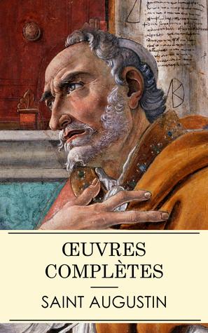 Œuvres complètes de Saint Augustin (Annoté)